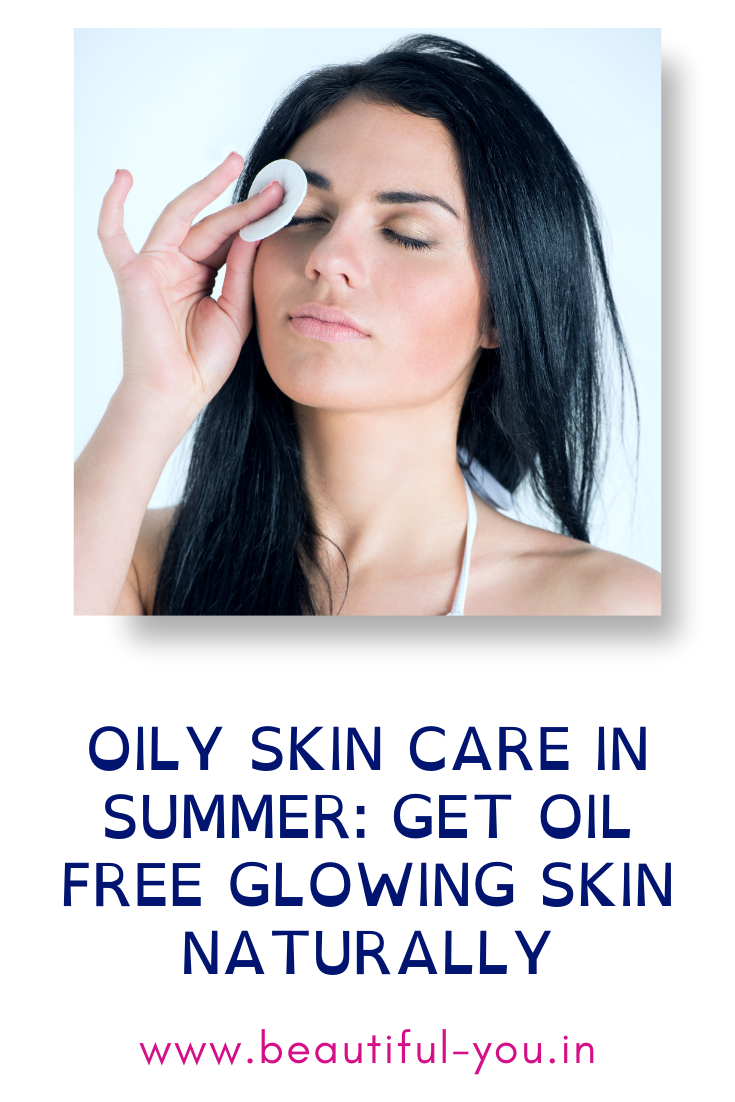 Oily Skin Care In Summer Get Oil Free Glowing Skin Naturally Natural Glowing Skin Oily Skin Care Oily Skin