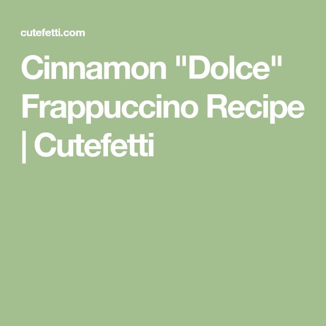 """Cinnamon """"Dolce"""" Frappuccino"""