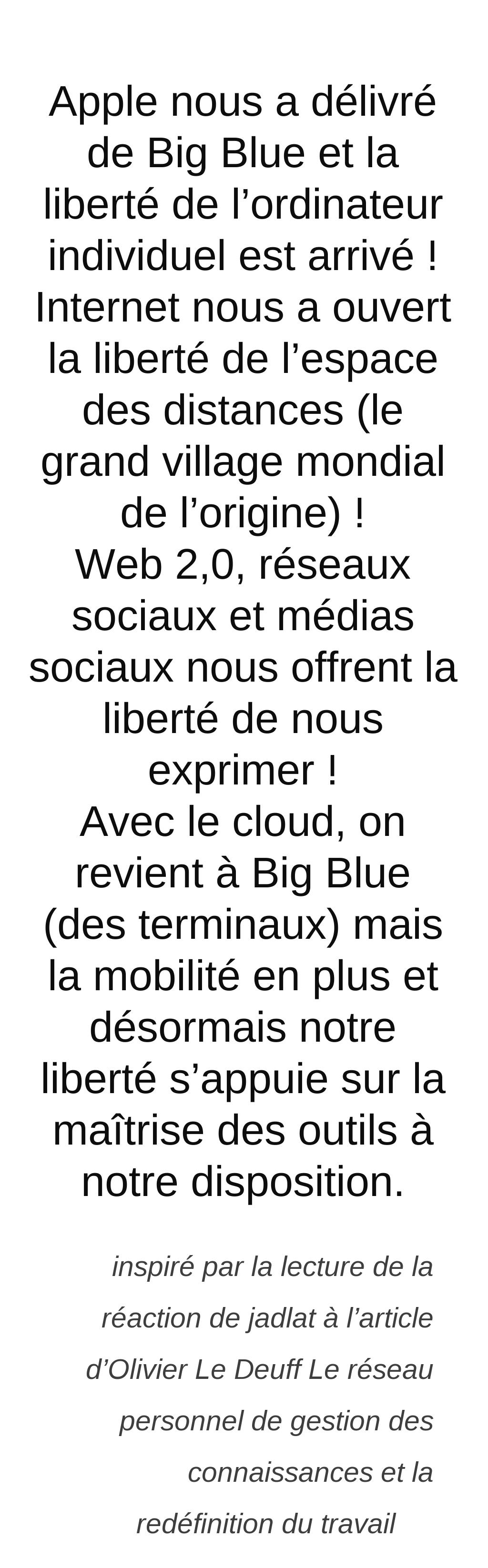 Via http://erdelcroix.tumblr.com/post/40712467172/apple-nous-a-delivre-de-big-blue-et-la-liberte-de  This quote courtesy of @Pinstamatic (http://pinstamatic.com)