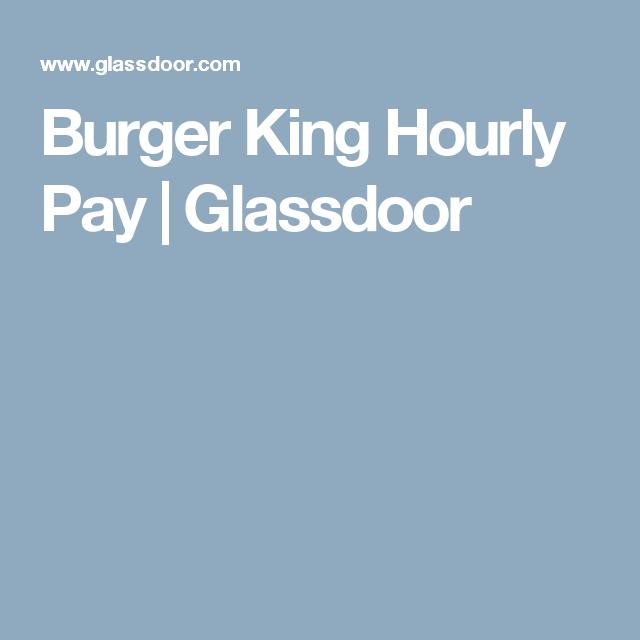 Burger King Hourly Pay Glassdoor Burger King Burger Paying
