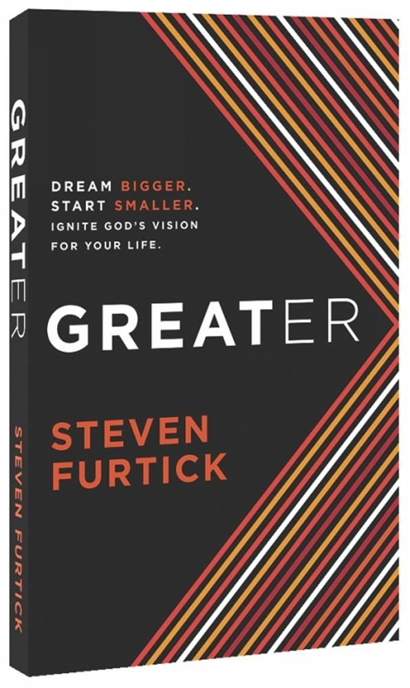 "Steven Furtick's book, ""Greater."" *Dream Bigger. Start Smaller. Ignite God's Vision for Your Life."
