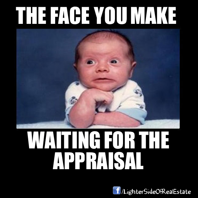 The face you make as a Realtor waiting on the appraisal.