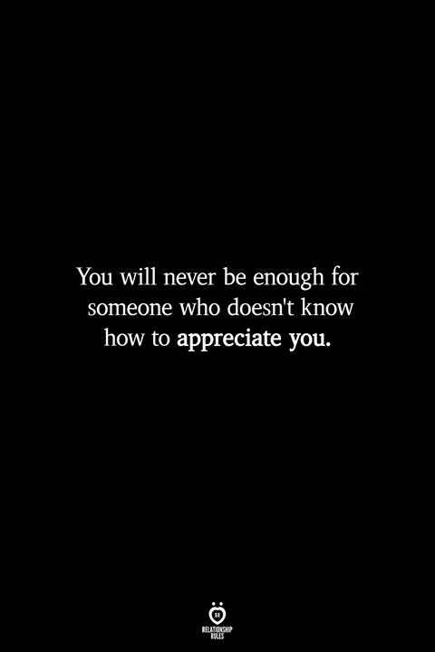 You Will Never Be Enough For Someone Who Doesn't Know How To Appreciate You