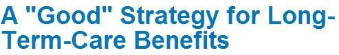 A Good Strategy For Long Term Care Benefits Long Term Care