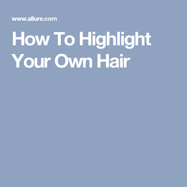 How To Highlight Your Own Hair My Style Pinterest Makeup