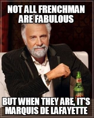 27a576c0c692a23694b27c3c98f5b9b2 meme creator not all frenchman are fabulous but when they are