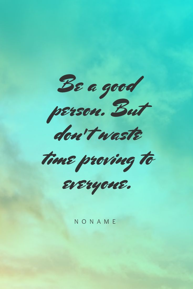 Be Good But Don T Prove In 2020 Inspirational Quotes English Positive Quotes Inspirational Quotes About Strength