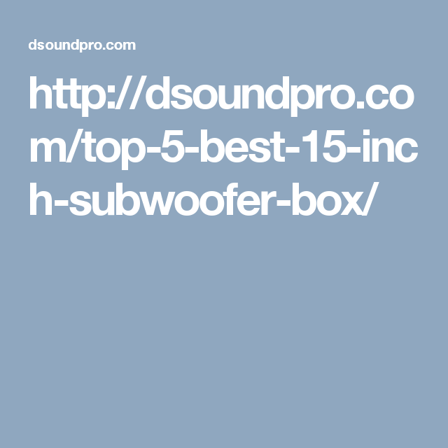Best 15 inch subwoofer, subwoofer 15 inch: As music is life