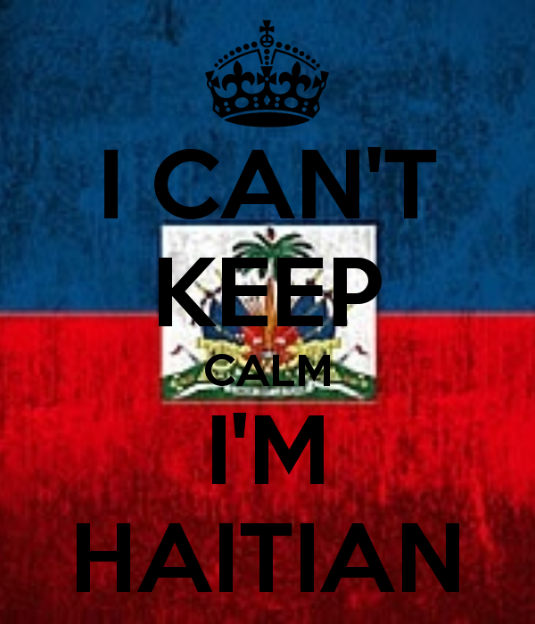 i can't keep calm I'm Haitian | Words of Wisdom and Humor ...