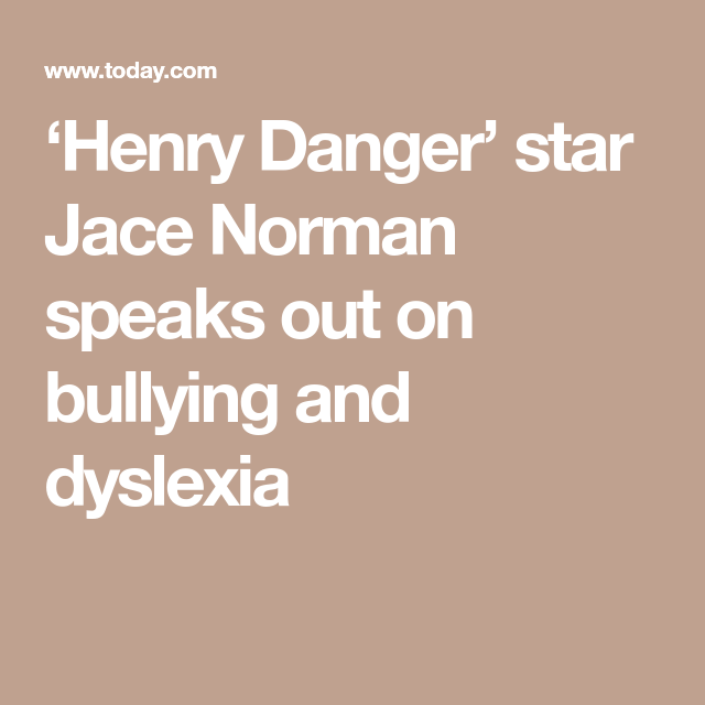 Understanding Dyslexia For Parents Kidshealth >> Henry Danger Star Jace Norman Speaks Out On Bullying And Dyslexia