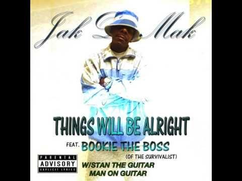 Jak Da Mak: THINGS WILL BE ALRIGHT FEAT BOOKIE THE BOSS
