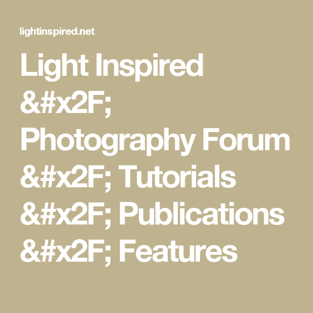 Light Inspired /  Photography Forum / Tutorials / Publications / Features