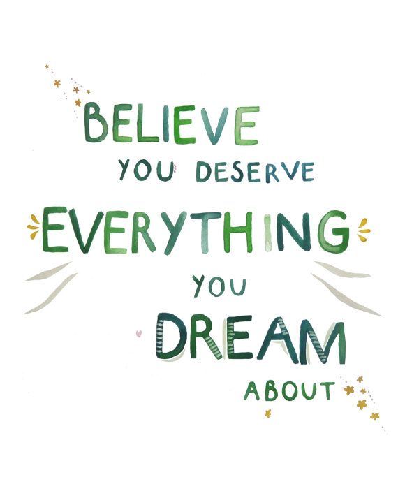 Believe You Deserve Everything You Dream About  by LittleHeidiUK