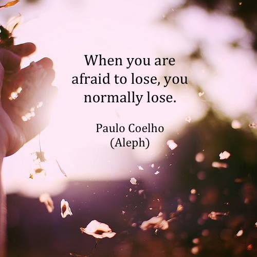 Citaten Paulo Coelho : When you are afraid to lose normally quotes