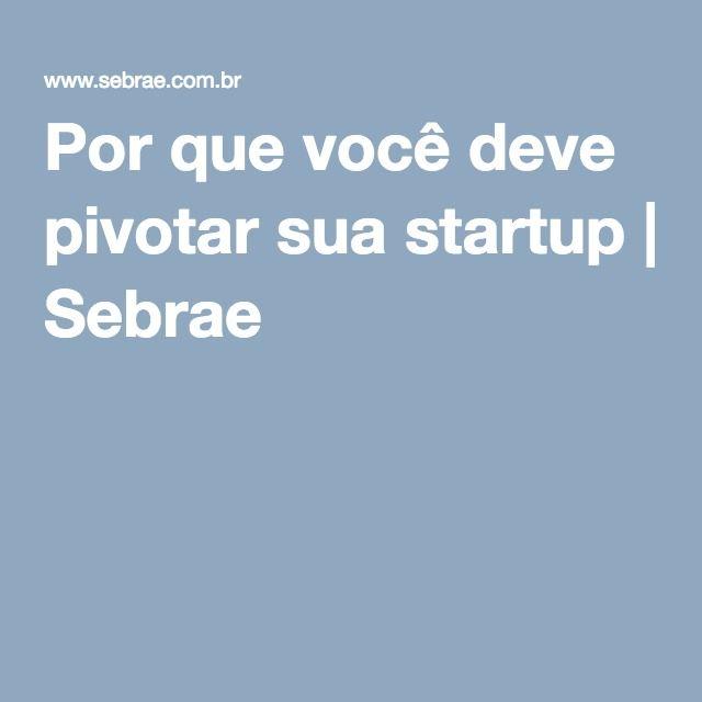 Por que você deve pivotar sua startup | Sebrae