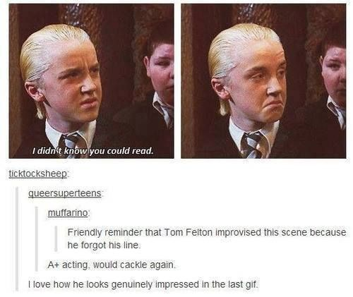 Tom Felton improvised that line!?!?! But that line is just    Wow