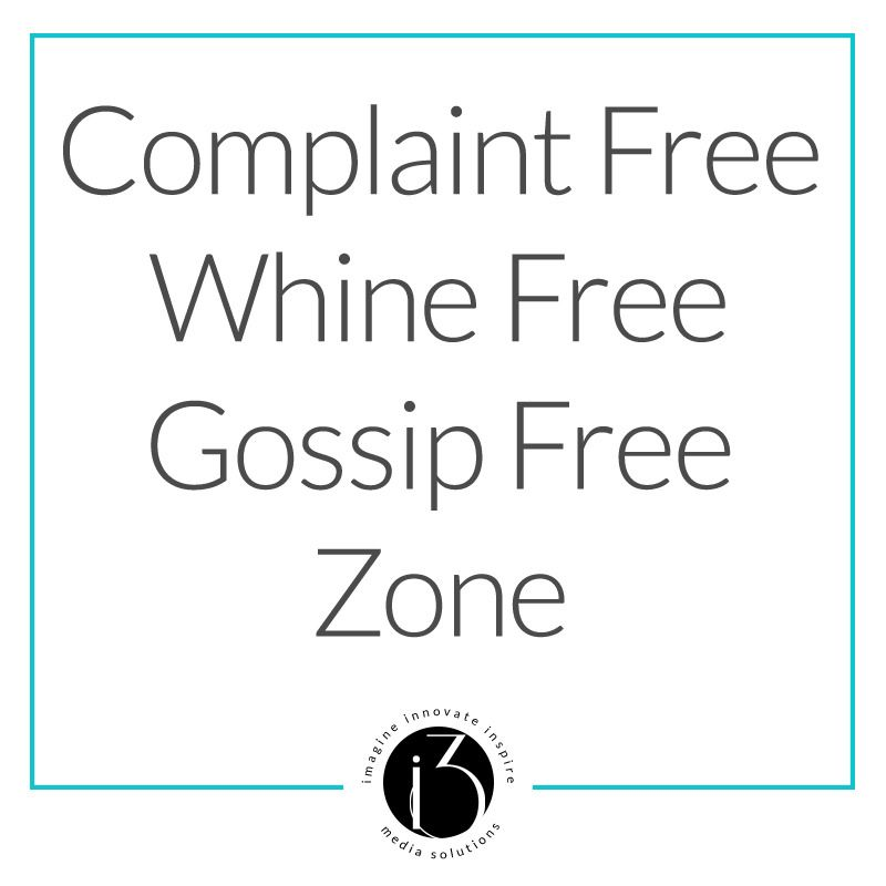 Complaint free, whine free, gossip free zone We take these words - complaint words