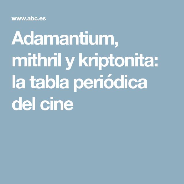 Adamantium mithril y kriptonita la tabla peridica del cine adamantium mithril y kriptonita la tabla peridica del cine urtaz Gallery