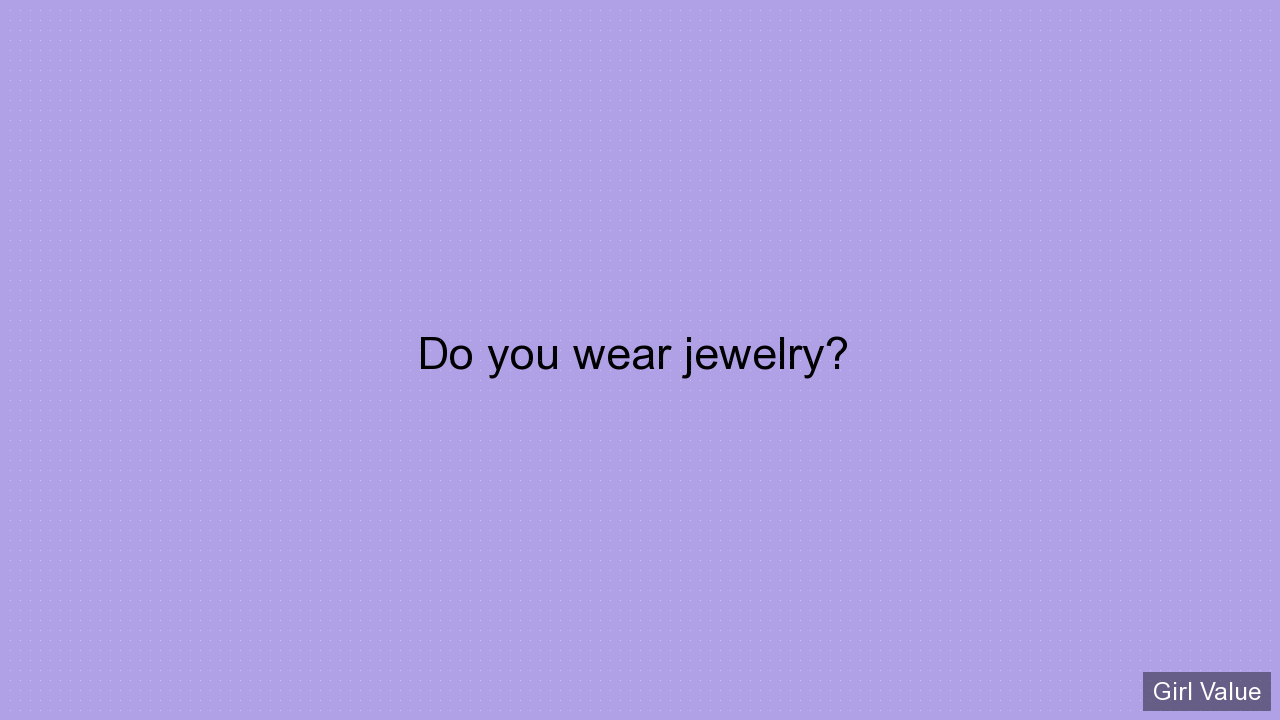 Do you wear jewelry?