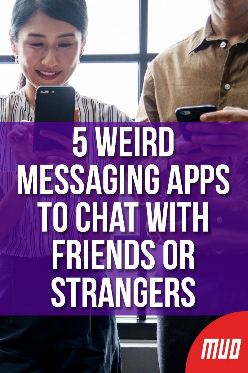 5 Weird Messaging Apps to Chat With Friends or Strangers