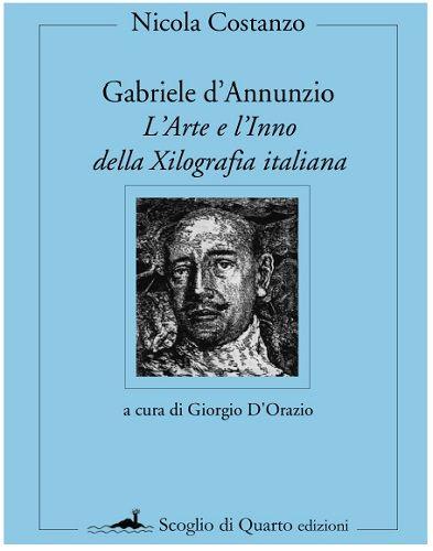 Pescara Gabriele dAnnunzio  LArte e lInno della Xilografia italiana di Nicola Costanzo