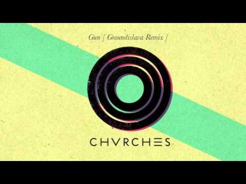 ▶ CHVRCHES - Gun (Groundislava Remix) - YouTube