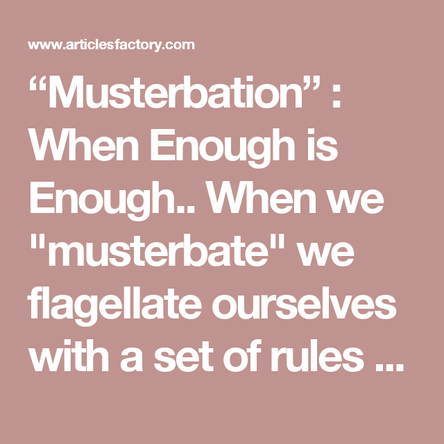 Musterbation when enough is enough when we musterbate we explore probation officer feel like and more fandeluxe Gallery
