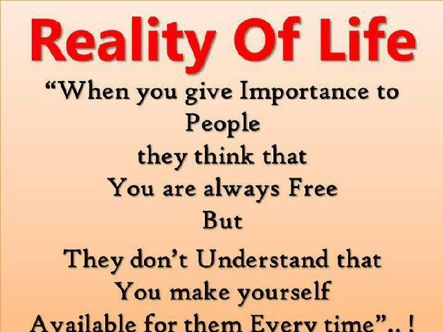 Quote For Today About Life Alluring When You Give Importance Topeople They Think That You Are Always