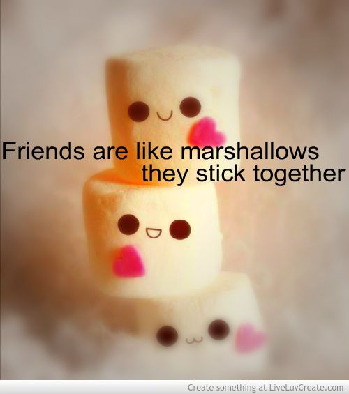 Friends Are Like Marshmallows They Stick Together 3 Sisterhood