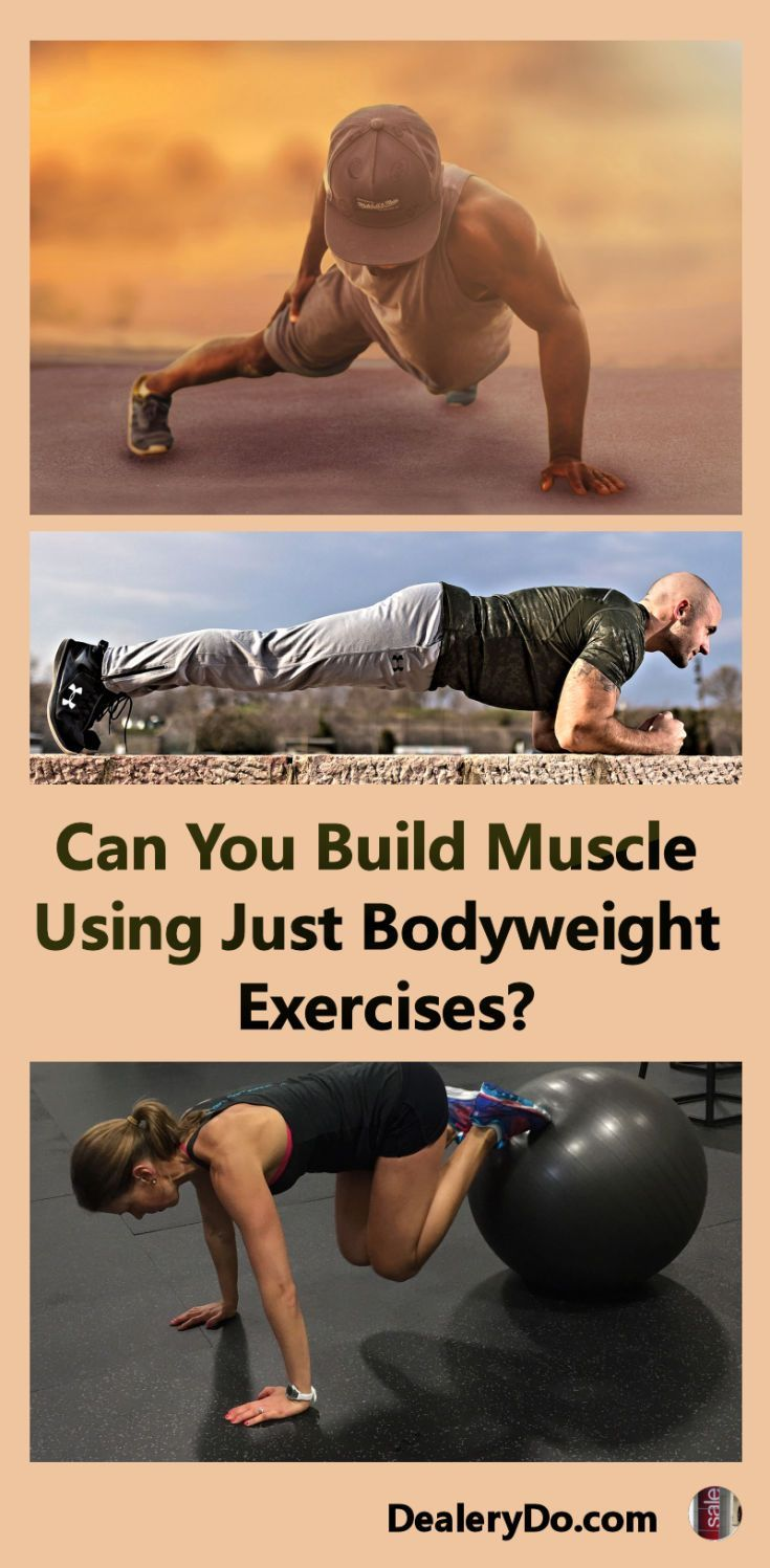 Can You Build Muscle Using Just Bodyweight Exercises Build muscle Exercise Body weight