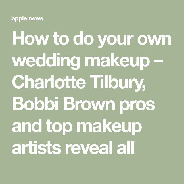How to do your own wedding makeup – Charlotte Tilbury, Bobbi Brown pros and top makeup artists reveal all — HELLO!