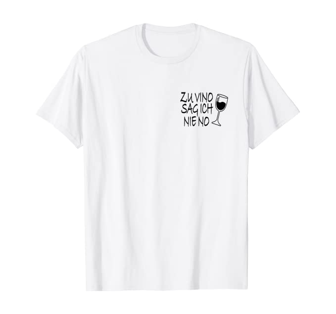 Damen Zu Vino Sag Ich Nie No Weintrinkerin Wein Winzer Rotwein Fun T-Shirt