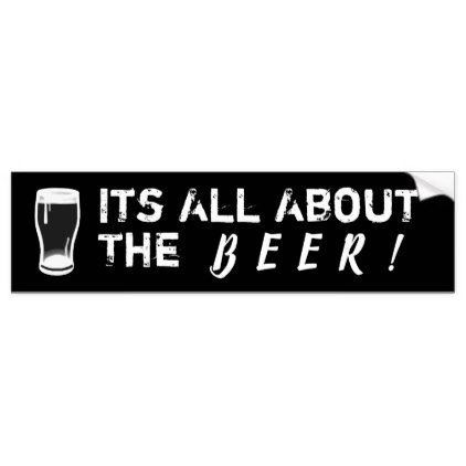 Its all about the beer bumper sticker