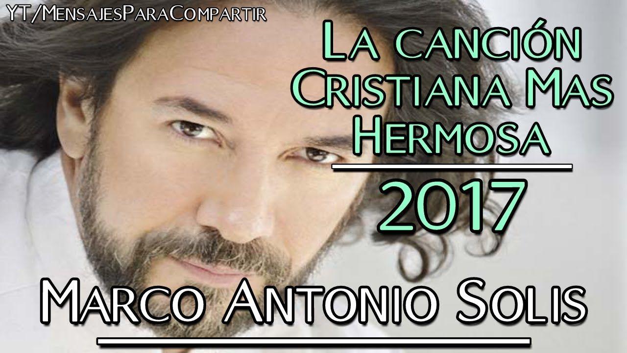 La Canción Cristiana Más Hermosa De Marco Antonio Solis   ÉXITO DEL ...