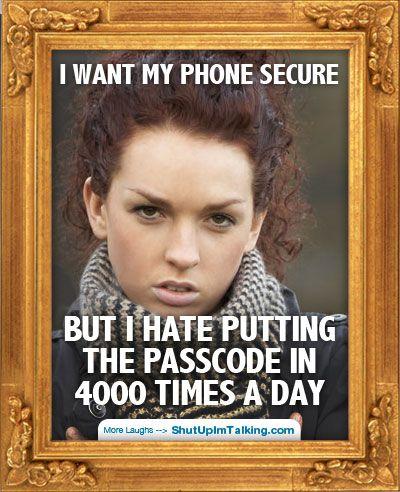 I Want My Phone Secure http://www.ShutUpImTalking.com
