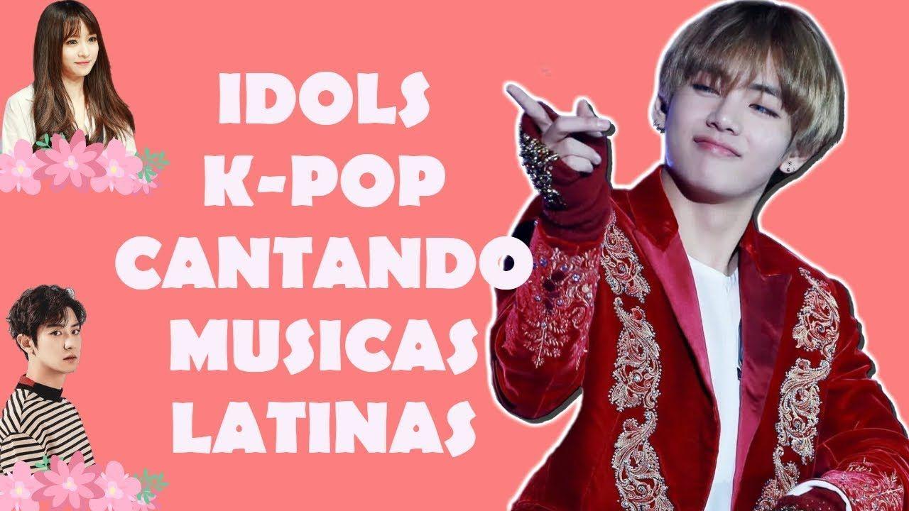 Idols K Pop Cantando Musicas Latinas Youtube En 2021 Latinas Youtube Musica