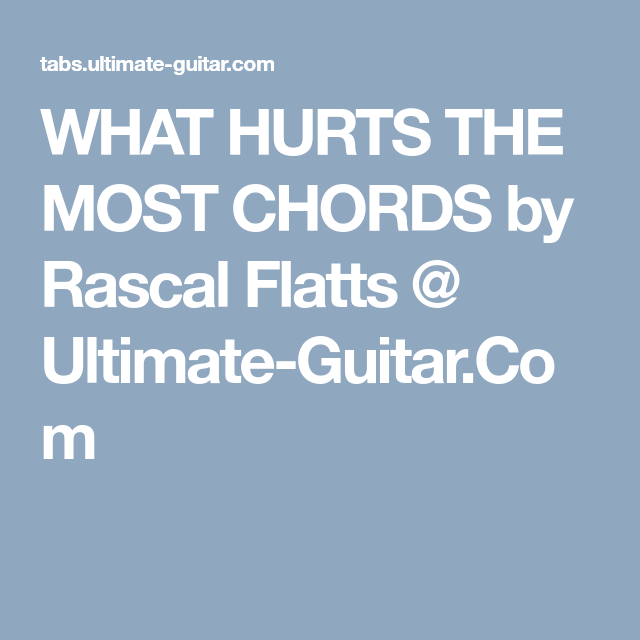 What Hurts The Most Chords By Rascal Flatts Ultimate Guitar