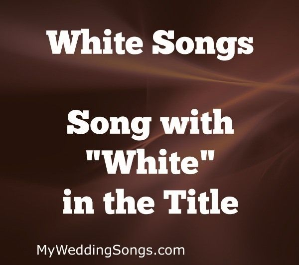 White Songs List - Songs With White In The Title