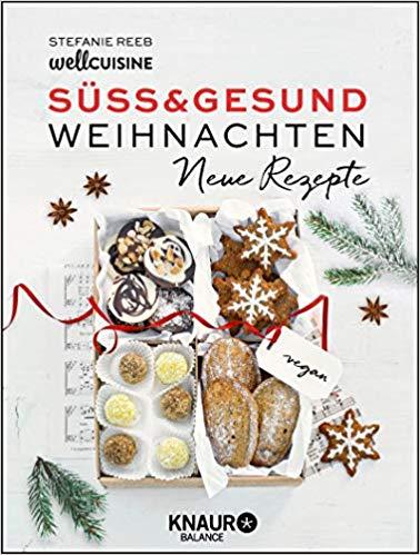 Suss Gesund Weihnachten Neue Rezepte Amazon De Stefanie Reeb Ba Cher Neue Rezepte