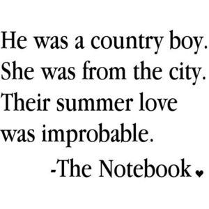 country boy in love with a city girl...The Notebook quotes ...