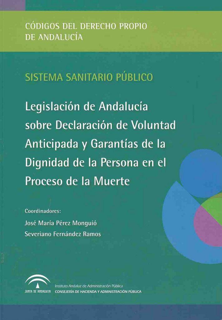 Legislación De Andalucía Sobre Declaración De Voluntad Anticipada Y Garantías De La Dignidad De La Persona En El Proceso De La Muerte Coordinadores José Marí Coordinador Andalucía Dignidad