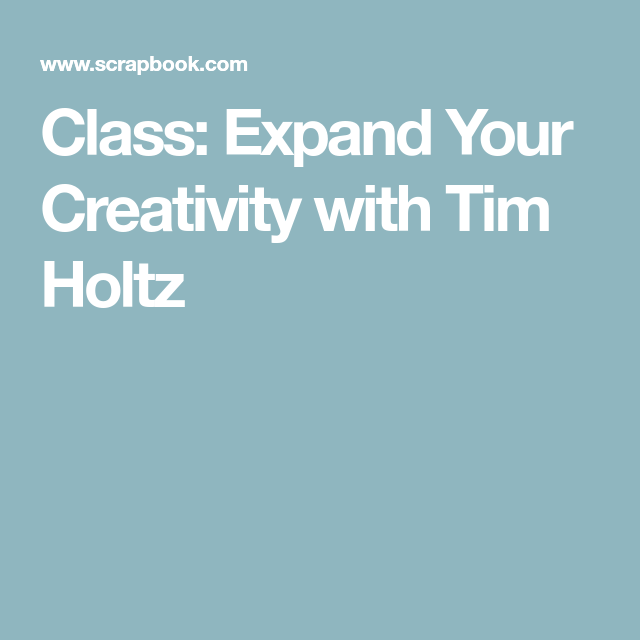 Class: Expand Your Creativity with Tim Holtz