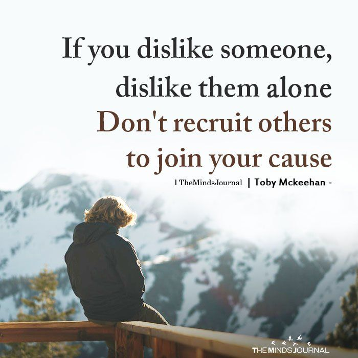 If You Dislike Someone Dislike Them Alone Words Quotes Quotable Quotes Words