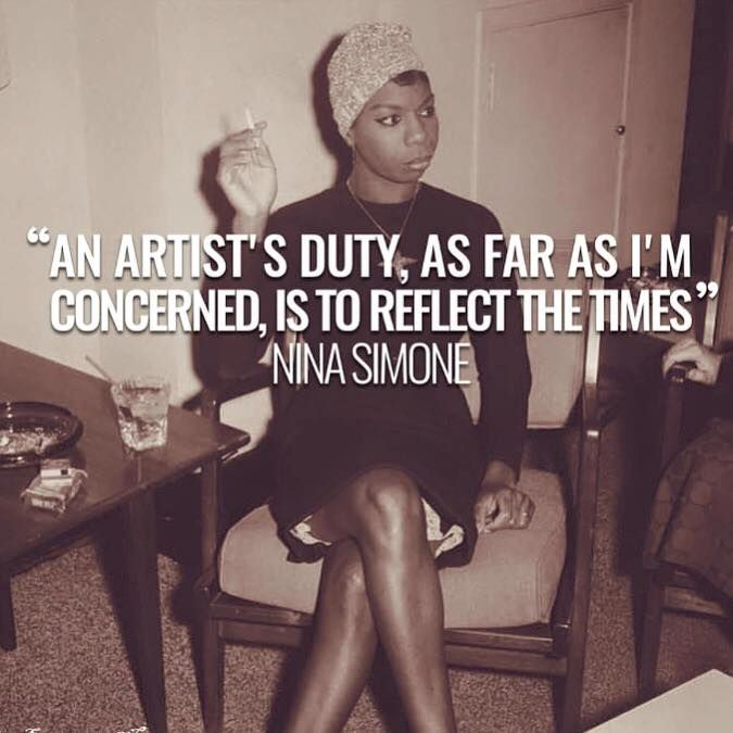 An Artists Duty As Far As I Am Concerned Is To Reflect The Time Nina Simone