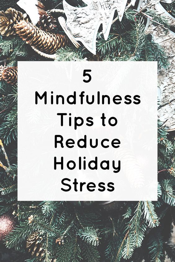 5 Mindfulness Tips To Reduce Your Holiday Stress Holiday Season
