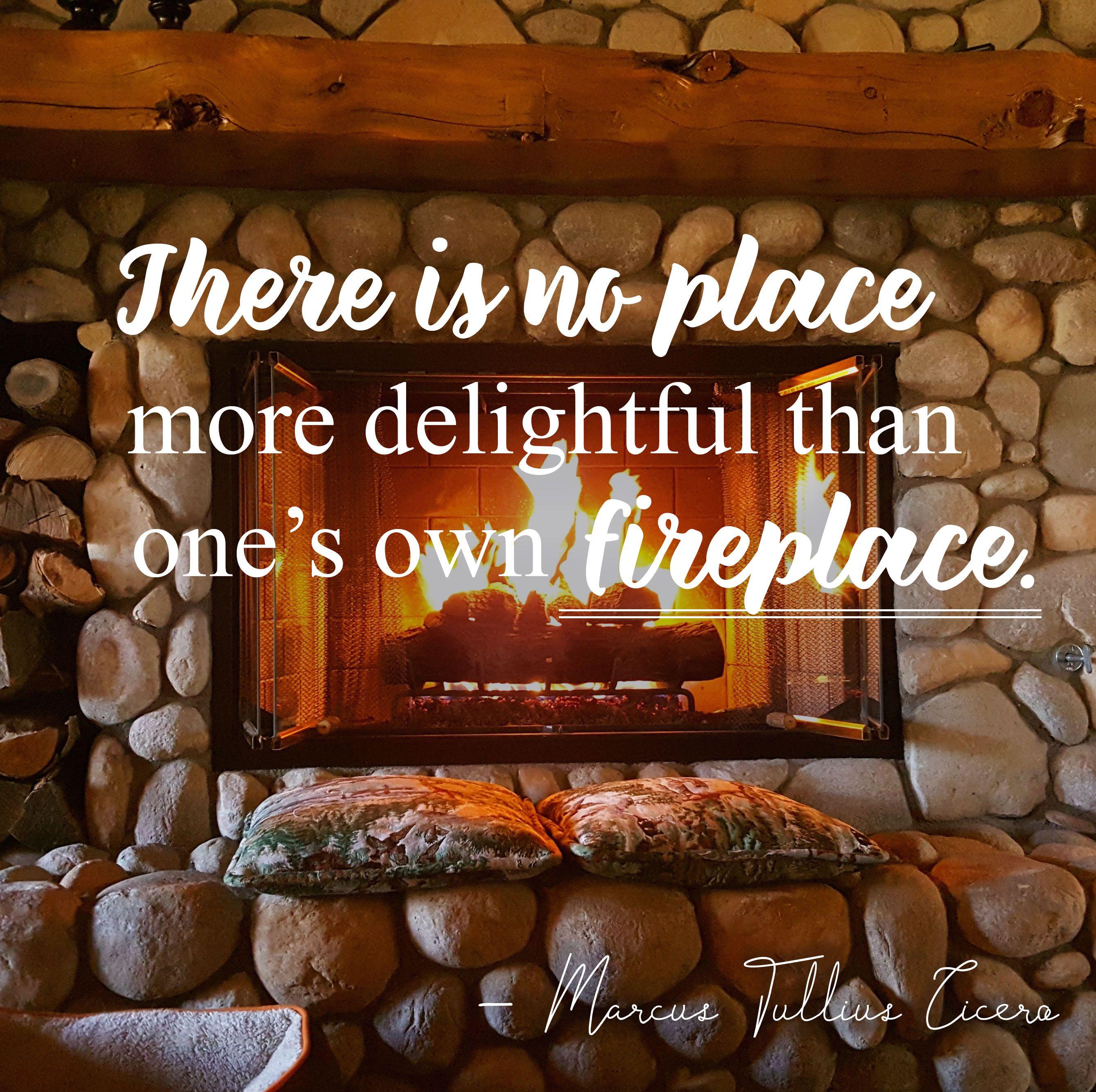 There Is No Place More Delightful Then One S Own Fireplace Marcus Tullius Cicero Ni Prostora Bolj Prijetnega Inspirational Quotes Best Quotes Cicero