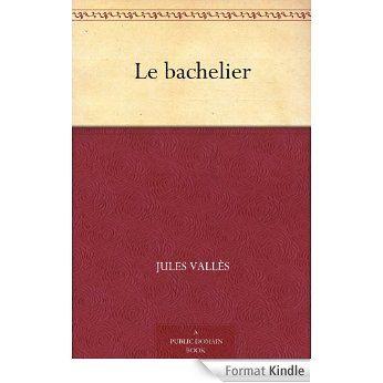 Le Bachelier Ebook Jules Valles Amazon Fr Livres Bacheliers Livres A Lire Livre
