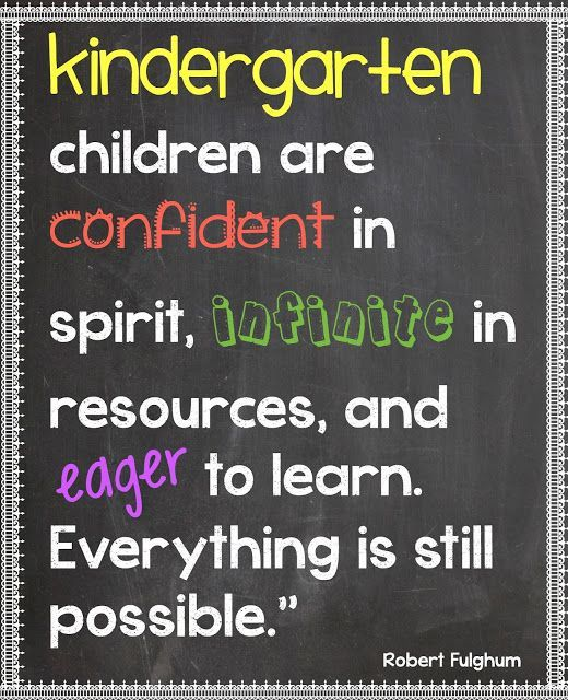 Preschool Quotes For Teachers: Kindergarten. Where Everything Is Still Possible