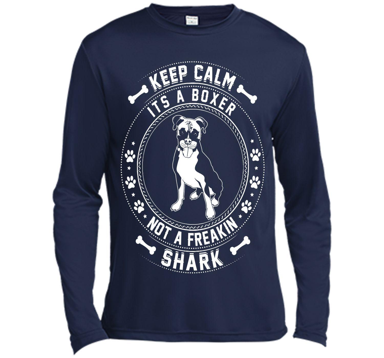 Keep Calm It's A Boxer Not A Freaking Shark T Shirt T-Shirt