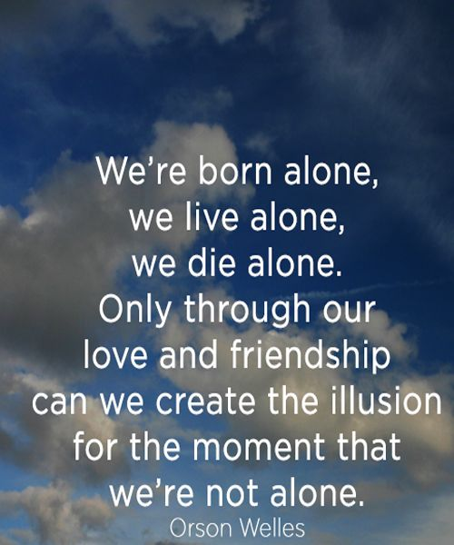 We Are Not Alone   Friendship And Love Quote